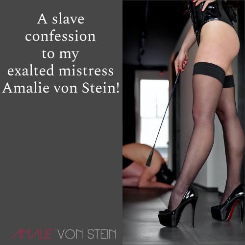 Eine Sklavenbeichte an meine Herrin Amalie von Stein von ihrem Sklaven J.
