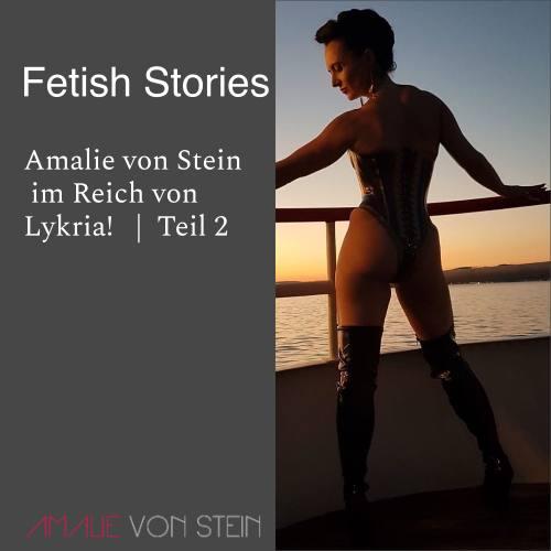 Fetish Stories ist eine fiktive Geschichte von Amalie von Stein im Reich von Lykria.