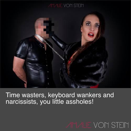 Zeilen an die Time Waster, Tastenwichser und Narzisten die sich wie Arschlöcher benehmen!