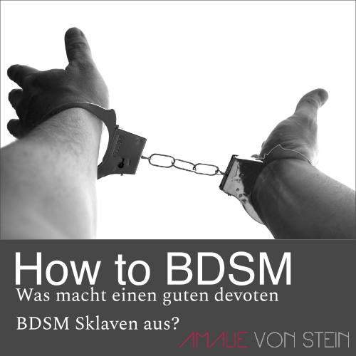 In diesem How to BDSM Beitrag erfährst du von Amalie von Stein mehr zum perfekten Sklaven.