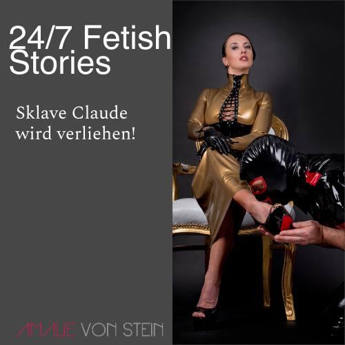 24/7 Fetish Stories von Amalie von Stein erfährst du wie Sklave Claude verliehen wird!