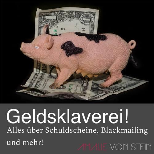 Alles über Geldsklaverei, Blackmailing, Schuldscheine und mehr!